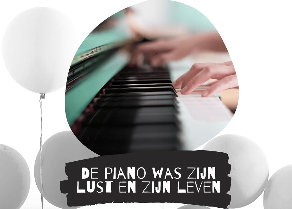 De piano was zijn lust en zijn leven
